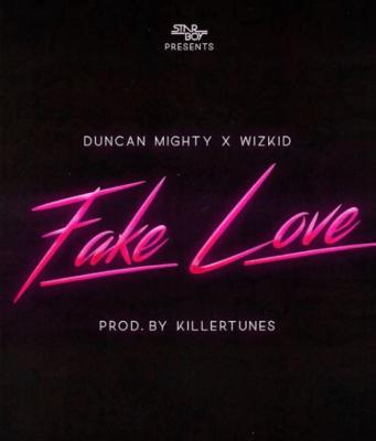 Duncan Mighty ft Wizkid – Fake Love