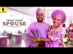Trust Your Spouse 2018 Latest Yoruba Movie