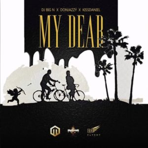 DJ Big N ft Don Jazzy x Kiss Daniel – My Dear