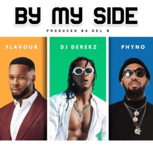Flavour x DJ Derekz x Phyno – By My Side