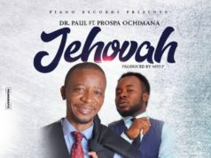 Dr. Paul – Jehovah Ft Prospa Ochimana