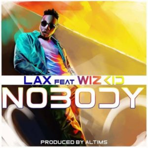 Lax ft Wizkid – Nobody