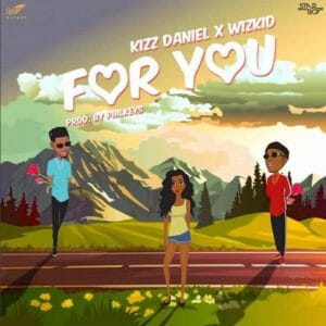 Kizz Daniel ft Wizkid – For You