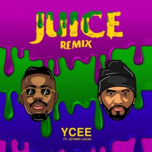YCee – Juice (Remix) ft Joyner Lucas