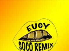 Eugy – SOCO (Remix) ft. Wizkid, Terri, Spotless & Ceeza Milli