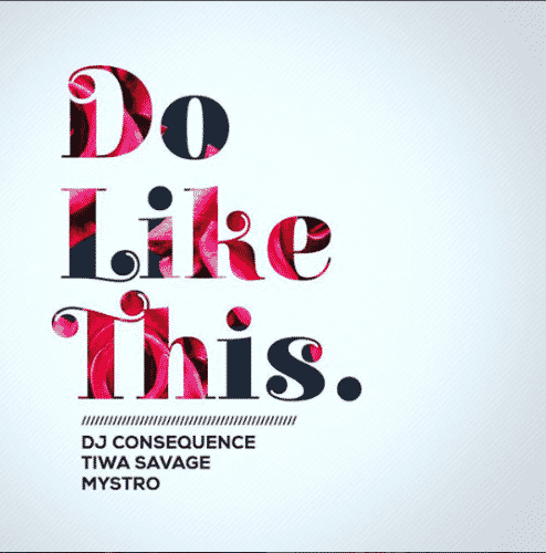 DJ Consequence – Do Like This ft. Tiwa Savage & Mystro