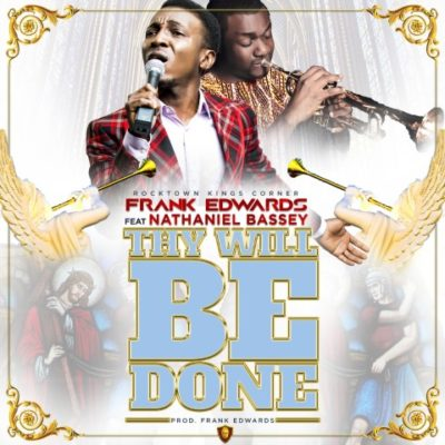 Frank Edwards – Thy Will Be Done ft Nathaniel Bassey