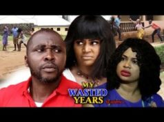 My Wasted Years Season 1 2018 Latest Nigerian Nollywood Movie