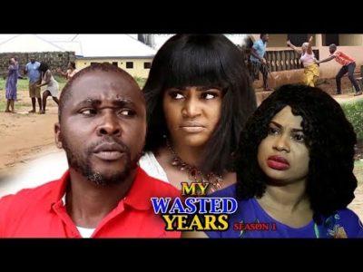 My Wasted Years Season 1 2018 Latest Nigerian Nollywood Movie