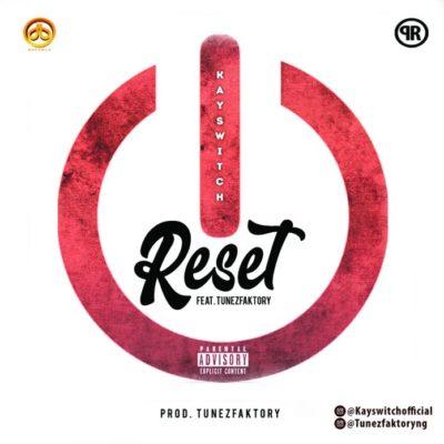 Kayswitch – Reset ft TunezFaktory