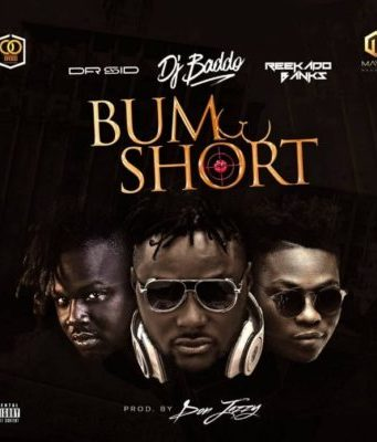 DJ Baddo – Bum Short Ft. Dr Sid & Reekado Banks