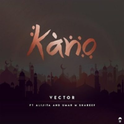 Vector – Kano ft Alijita & Umar M Shareef