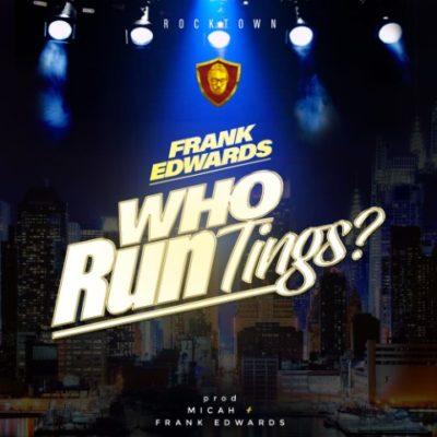 Frank Edwards – Who Run Tings?