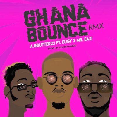 Ajebutter22 – Ghana Bounce (Remix) ft Mr Eazi & Eugy