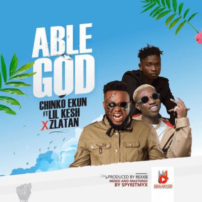 Chinko Ekun – Able God ft Lil Kesh & Zlatan
