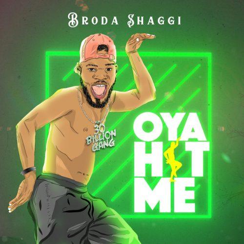 Broda Shaggi – Oya Hit Me Lyrics