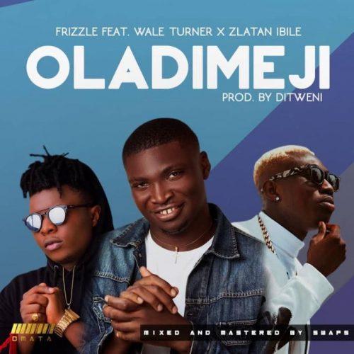 Frizzle Ft. Wale Turner x Zlatan Ibile – Oladimeji Lyrics