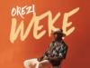 Orezi – Weke Lyrics | Natirovibe