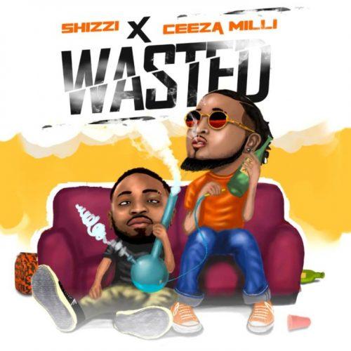 Shizzi & Ceeza Milli – Wasted Lyrics