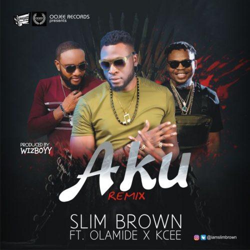 Slim Brown ft. Olamide & Kcee – Aku Remix Lyrics