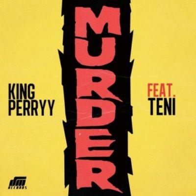 King Perryy – Murder ft. Teni