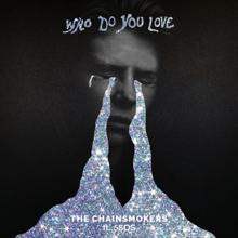 Who Do You Love Lyrics The Chainsmokers