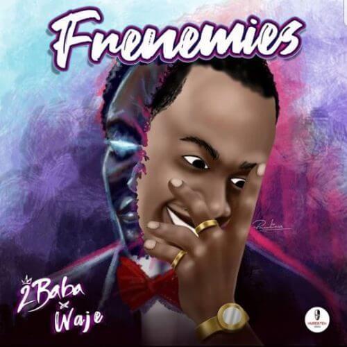 2Baba & Waje – Frenemies Lyrics