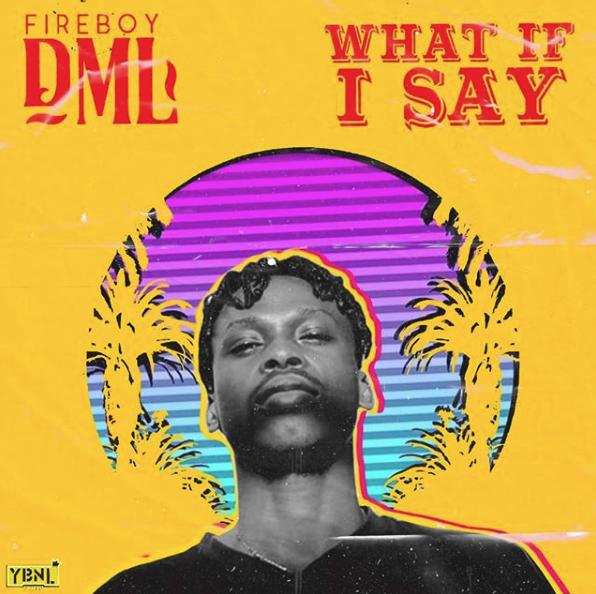 Lyrics Of What If I Say by Fireboy DML