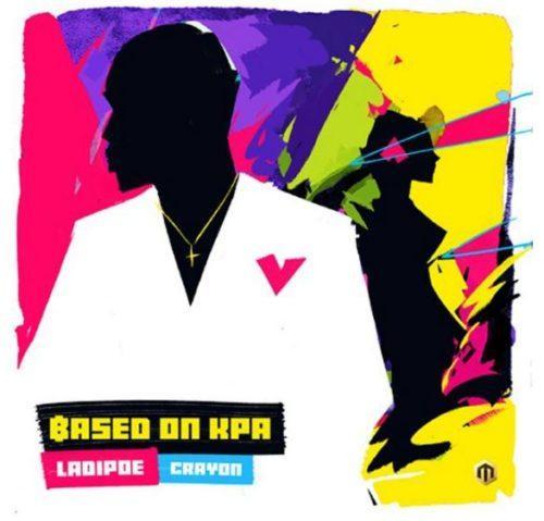 Ladipoe ft. Crayon – Based On Kpa Lyrics