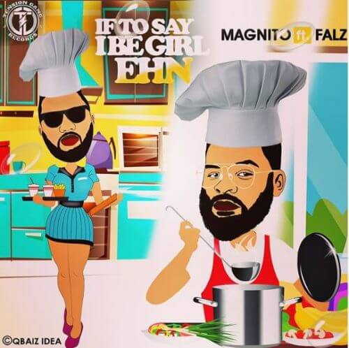 Magnito & Falz – If To Say I Be Girl Ehn Lyrics