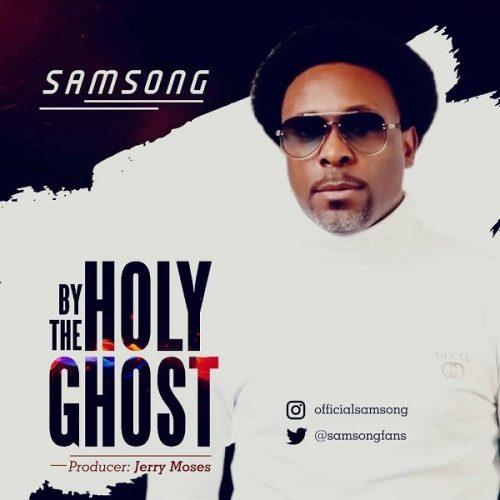 Samsong - By The Holy Ghost Lyrics