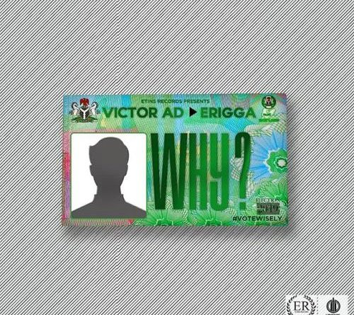 Victor AD Why Lyrics ft Erigga