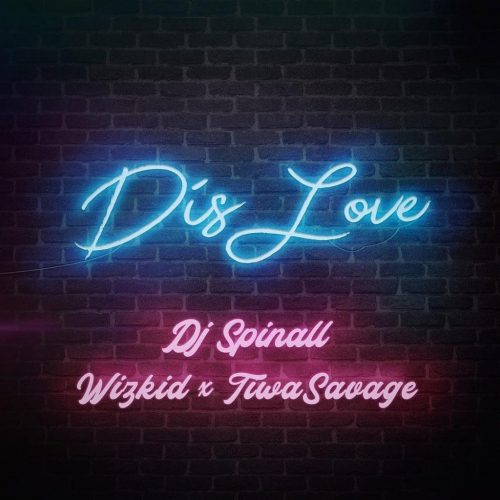 DJ Spinall ft. Tiwa Savage & Wizkid – Dis Love Lyrics